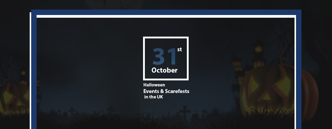 Halloween 31st October, Events & Scarefests in the UK