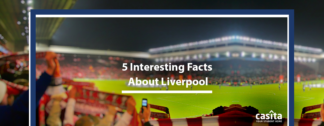5 Interesting Facts About Liverpool