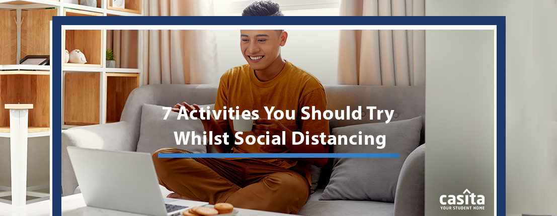 7 Activities You Should Try Whilst Social Distancing