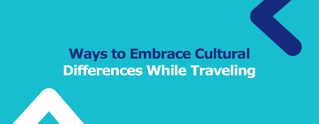Ways to Embrace Cultural Differences While Traveling