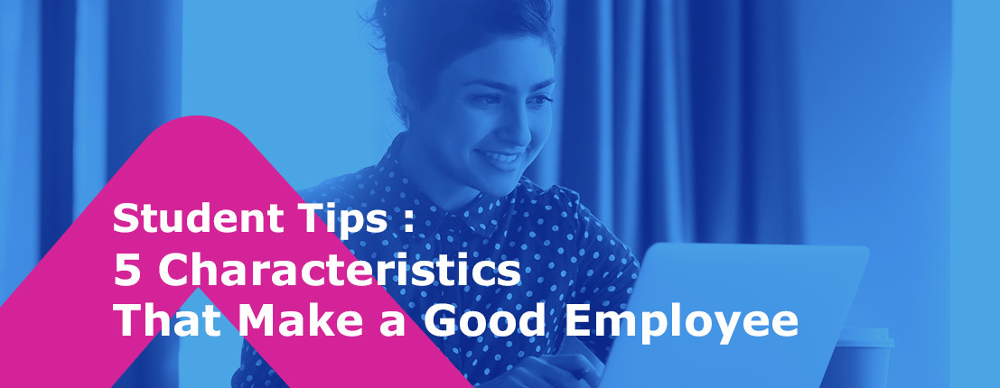 Student Tips: 5 Characteristics That Make a Good Employee